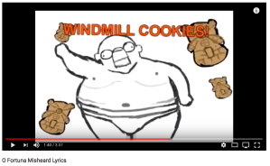 Windmill Cookies O Fortuna Misheard Lyrics